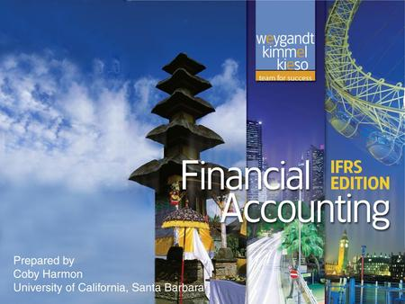 Chapter 1 Accounting in Action Financial Accounting, IFRS Edition Weygandt Kimmel Kieso.