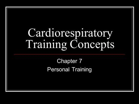 Cardiorespiratory Training Concepts Chapter 7 Personal Training.