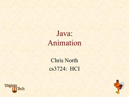 Java: Animation Chris North cs3724: HCI. Animation? Changing graphics over time Examples: cartoons Clippy, agents/assistants Hour glass Save dohicky Progress.