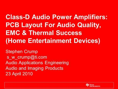 Class-D Audio Power Amplifiers: PCB Layout For Audio Quality, EMC & Thermal Success (Home Entertainment Devices) Stephen Crump Audio Applications.