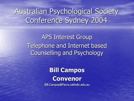 Australian Psychological Society Conference Sydney 2004 APS Interest Group Telephone and Internet based Counselling and Psychology Bill Campos
