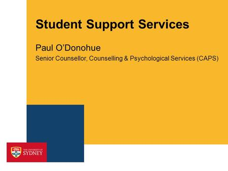Student Support Services Paul O'Donohue Senior Counsellor, Counselling & Psychological Services (CAPS)