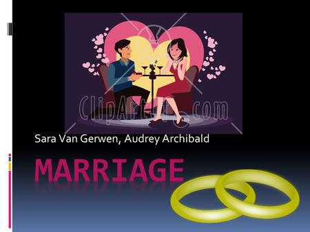 Sara Van Gerwen, Audrey Archibald. WHAT IS MARRIAGE?  Marriage is a social union or legal contract between individuals that creates kinship. It is an.