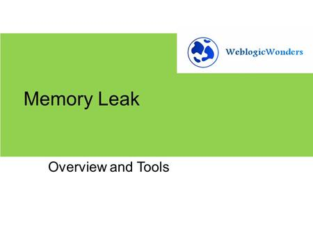 Memory Leak Overview and Tools. AGENDA  Overview of Java Heap  What is a Memory Leak  Symptoms of Memory Leaks  How to troubleshoot  Tools  Best.