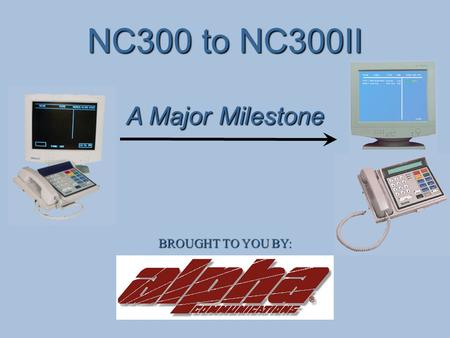 NC300 to NC300II BROUGHT TO YOU BY: A Major Milestone.