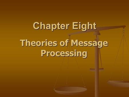 Chapter Eight Theories of Message Processing. Classic Models of Persuasion: Cognitive Dissonance Theory Developed by Festinger Developed by Festinger.
