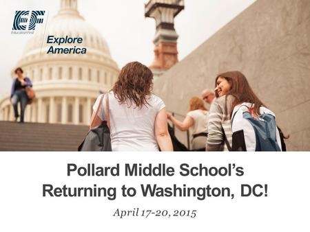 Pollard Middle School's Returning to Washington, DC! April 17-20, 2015.