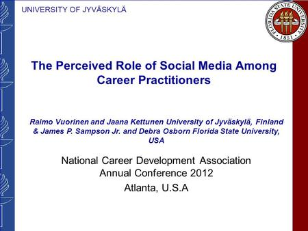 UNIVERSITY OF JYVÄSKYLÄ The Perceived Role of Social Media Among Career Practitioners National Career Development Association Annual Conference 2012 Atlanta,