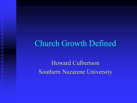 Church Growth Defined Howard Culbertson Southern Nazarene University.