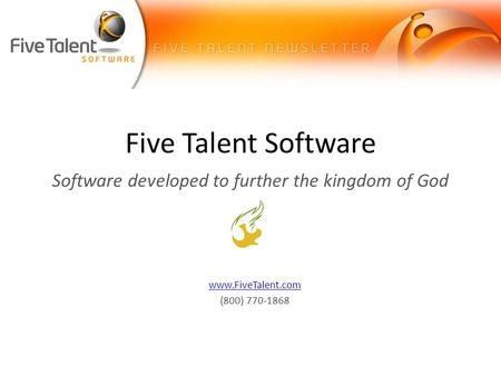 Five Talent Software Software developed to further the kingdom of God www.FiveTalent.com (800) 770-1868.