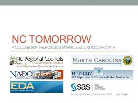 NC TOMORROW A COLLABORATIVE FOR SUSTAINABLE ECONOMIC GROWTH April 7, 2011.