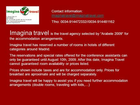 Contact information:  Tfno: 0034-914472332//0034-914481162 Imagina travel is the travel.