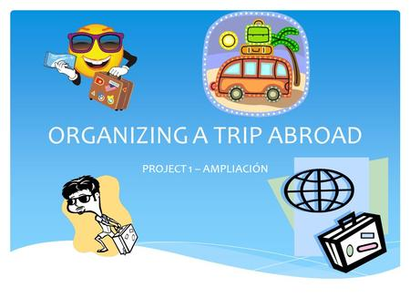 ORGANIZING A TRIP ABROAD PROJECT 1 – AMPLIACIÓN.  You are planning a trip for Christmas with one or two friends from the class.  Your maximum budget.