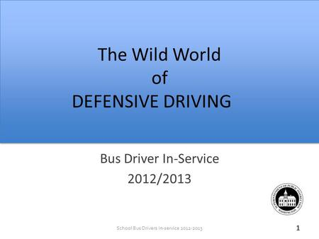 School Bus Drivers In-service 2012-2013 The Wild World of DEFENSIVE DRIVING Bus Driver In-Service 2012/2013 1.