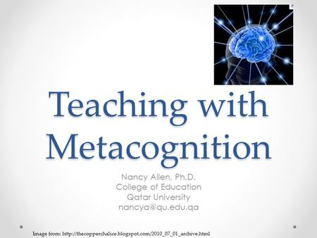 Teaching with Metacognition Nancy Allen, Ph.D. College of Education Qatar University Image from: