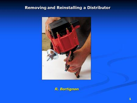 Removing and Reinstalling a Distributor R. Bortignon 1.