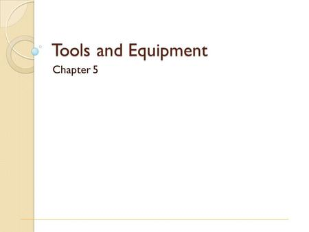 Tools and Equipment Chapter 5.