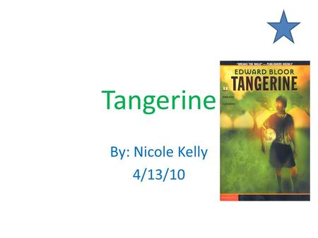 Tangerine By: Nicole Kelly 4/13/10 Edward Bloor Edward Bloor was an English teacher in Florida public high schools, he became a senior editor at Harcourt.
