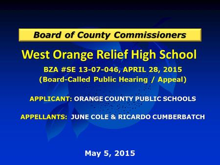 West Orange Relief High School Board of County Commissioners May 5, 2015 BZA #SE 13-07-046, APRIL 28, 2015 (Board-Called Public Hearing / Appeal) APPLICANT: