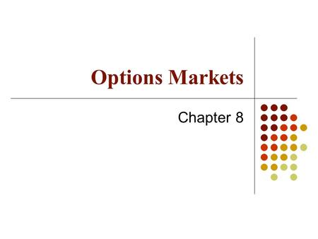 Options Markets Chapter 8. Payoffs from Options What is the Option Position in Each Case? K = Strike price, S T = Price of asset at maturity Payoff STST.