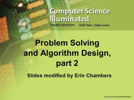 Slides modified by Erin Chambers Problem Solving and Algorithm Design, part 2.