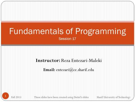 Fall 2013 Instructor: Reza Entezari-Maleki   Sharif University of Technology 1 Fundamentals of Programming Session 17 These.