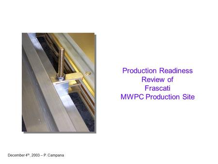 Production Readiness Review of Frascati MWPC Production Site December 4 th, 2003 – P. Campana.