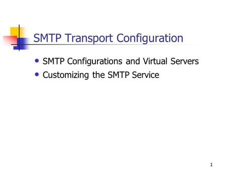 1 SMTP Transport Configuration SMTP Configurations and Virtual Servers Customizing the SMTP Service.