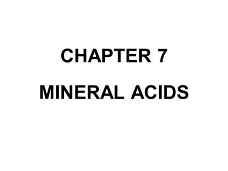 CHAPTER 7 MINERAL ACIDS. SULFURIC ACID The consumption rate of H 2 SO 4 could be used as a yardstick to judge economic conditions. The uses of H 2 SO.