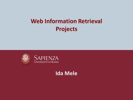 Web Information Retrieval Projects Ida Mele. Rules Students can work in teams (max 3 people) The project must be delivered by the deadline that will be.