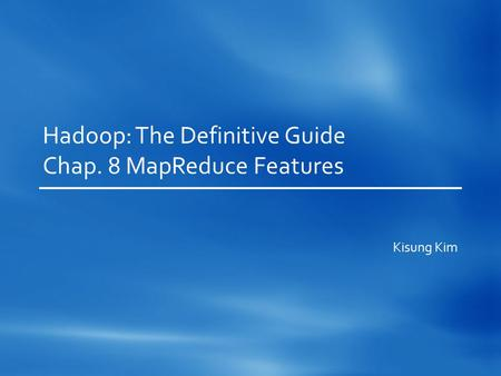 Hadoop: The Definitive Guide Chap. 8 MapReduce Features