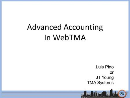 Advanced Accounting In WebTMA Luis Pino or JT Young TMA Systems.
