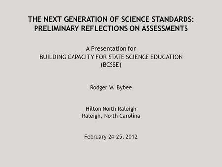THE NEXT GENERATION OF SCIENCE STANDARDS: PRELIMINARY REFLECTIONS ON ASSESSMENTS A Presentation for BUILDING CAPACITY FOR STATE SCIENCE EDUCATION (BCSSE)