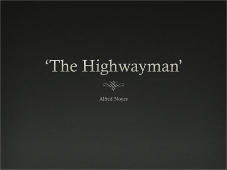 Highwayman: a holdup man, especially one on horseback, who robbed travelers along a public road.