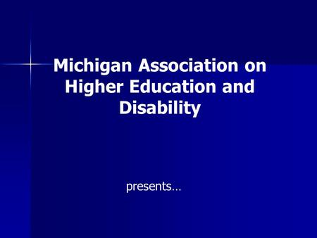 Michigan Association on Higher Education and Disability presents…