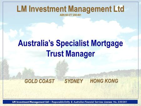 LM Investment Management Ltd – Responsible Entity & Australian Financial Services Licensee No. 220281 LM Investment Management Ltd ABN 68 077 208 461 Australia's.