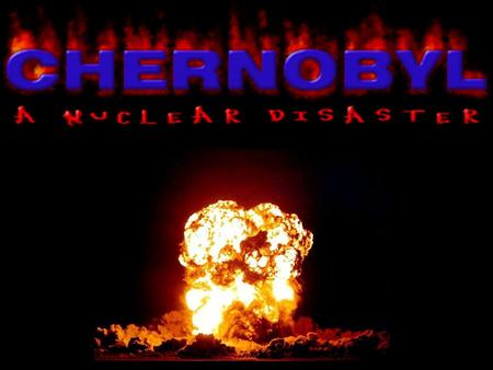 The world's worst nuclear power accident What happened? Chain reaction in the reactor became out of control creating explosions and a fireball which blew.