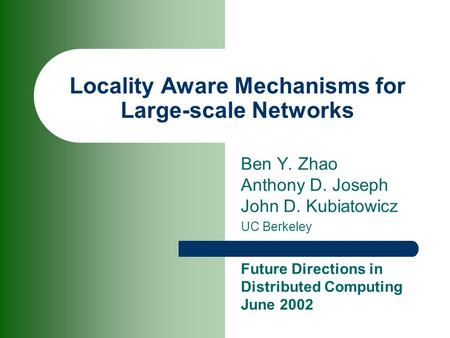 Locality Aware Mechanisms for Large-scale Networks Ben Y. Zhao Anthony D. Joseph John D. Kubiatowicz UC Berkeley Future Directions in Distributed Computing.