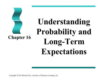 Copyright ©2005 Brooks/Cole, a division of Thomson Learning, Inc. Understanding Probability and Long-Term Expectations Chapter 16.