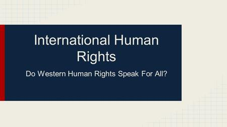 International Human Rights Do Western Human Rights Speak For All?