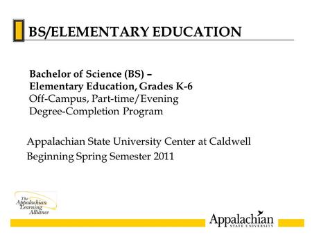 Appalachian State University Center at Caldwell Beginning Spring Semester 2011 Bachelor of Science (BS) – Elementary Education, Grades K-6 Off-Campus,