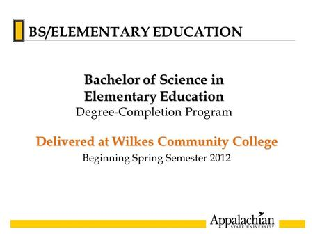Delivered at Wilkes Community College Beginning Spring Semester 2012 Bachelor of Science in Elementary Education Degree-Completion Program BS/ELEMENTARY.