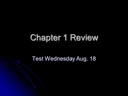 Chapter 1 Review Test Wednesday Aug. 18.