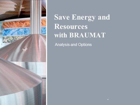 """ Save Energy and Resources with BRAUMAT Analysis and Options."