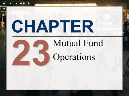 CHAPTER 23 <strong>Mutual</strong> <strong>Fund</strong> Operations. Copyright© 2002 Thomson Publishing. All rights reserved. Background on <strong>Mutual</strong> <strong>Funds</strong>.