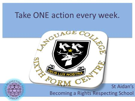 Take ONE action every week. St Aidan's Becoming a Rights Respecting School.