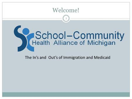 Welcome! 1 The In's and Out's of Immigration and Medicaid.