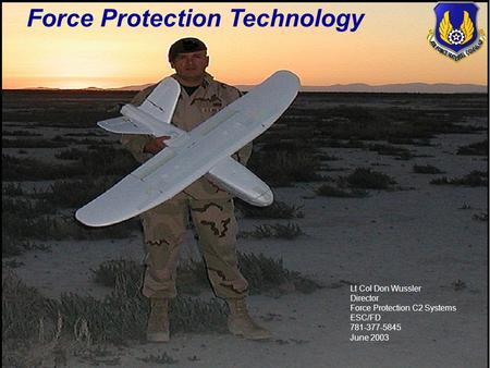 """Quality Security Solutions - On Time, On Cost, and As Promised."" 1 UNCLASSIFIED Lt Col Don Wussler Director Force Protection C2 Systems ESC/FD 781-377-5845."