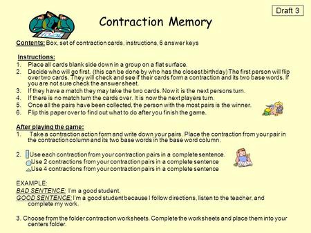 Contraction Memory Contents: Box, set of contraction cards, instructions, 6 answer keys Instructions: 1.Place all cards blank side down in a group on a.
