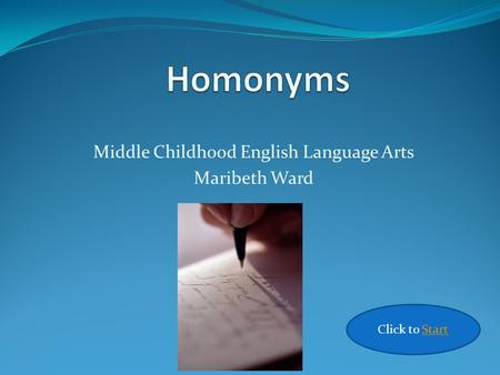 Middle Childhood English Language Arts Maribeth Ward Click to Start.
